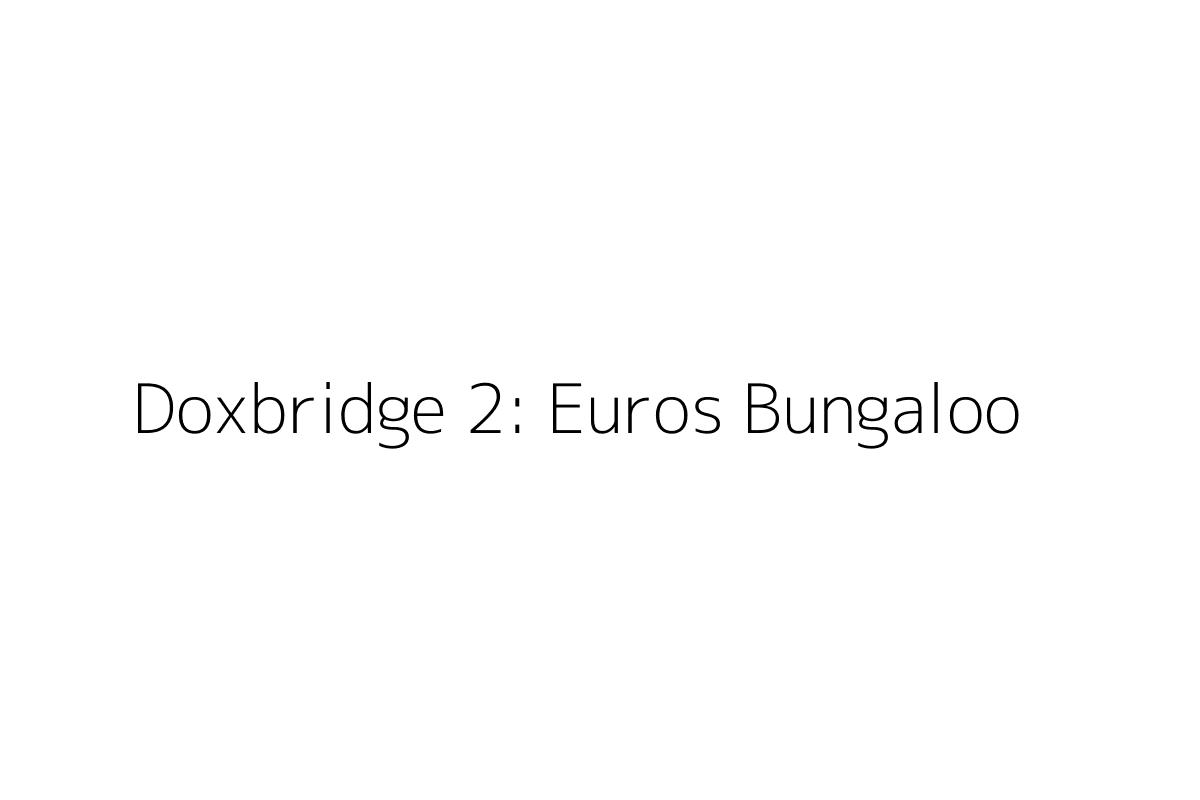 Doxbridge 2: Euros Bungaloo